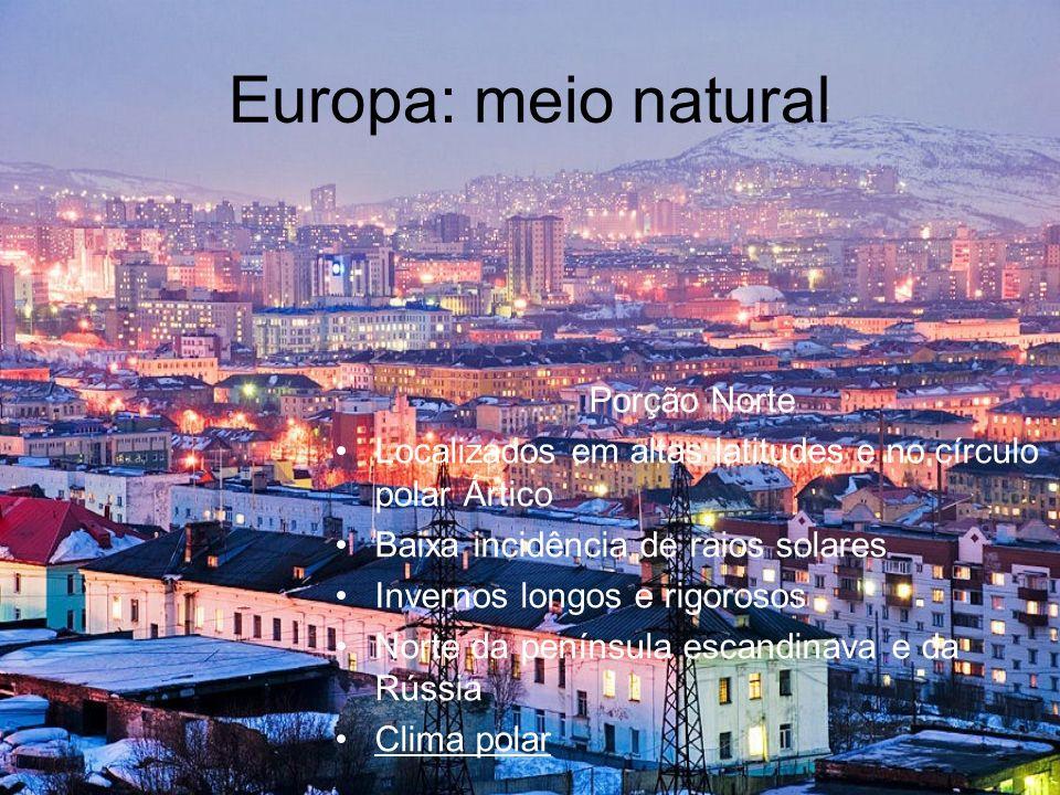 Europa: meio natural Porção Norte Localizados em altas latitudes e no círculo polar Ártico Baixa incidência de raios solares Invernos longos e rigoros