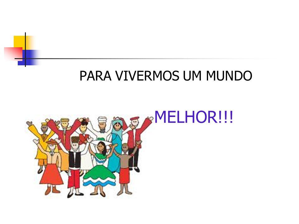PARA VIVERMOS UM MUNDO MELHOR!!!