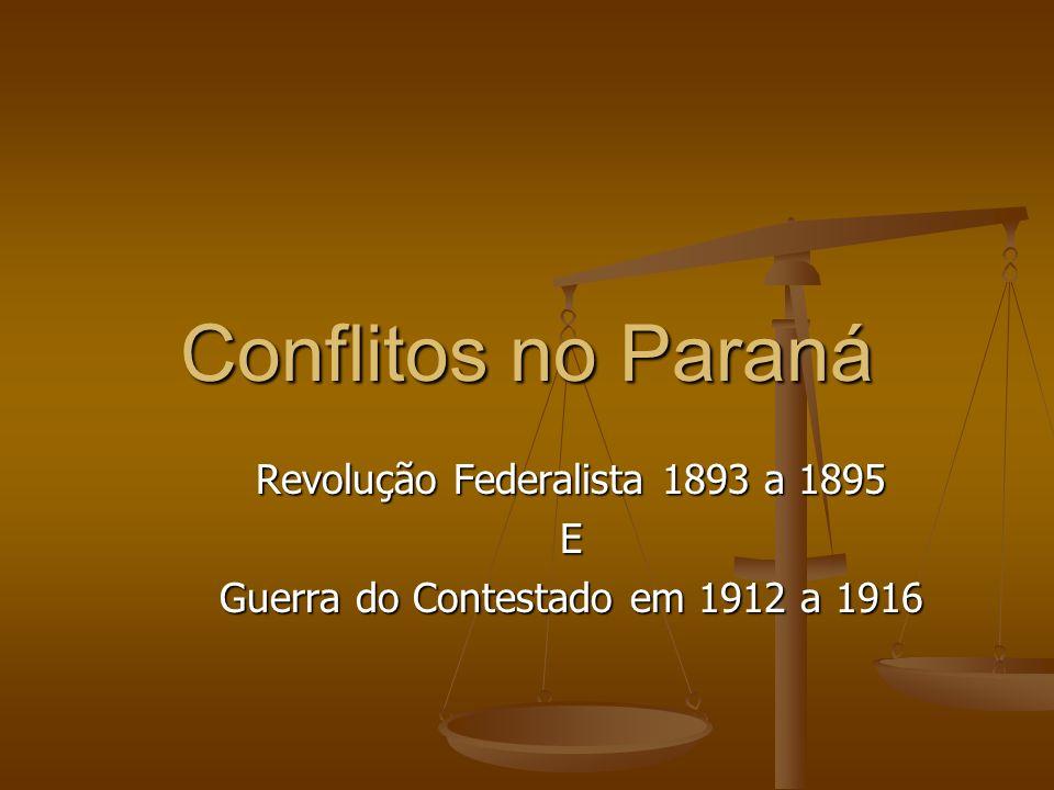 Conflitos no Paraná Revolução Federalista 1893 a 1895 E Guerra do Contestado em 1912 a 1916