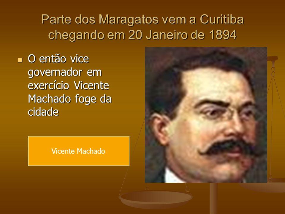Parte dos Maragatos vem a Curitiba chegando em 20 Janeiro de 1894 O então vice governador em exercício Vicente Machado foge da cidade O então vice gov