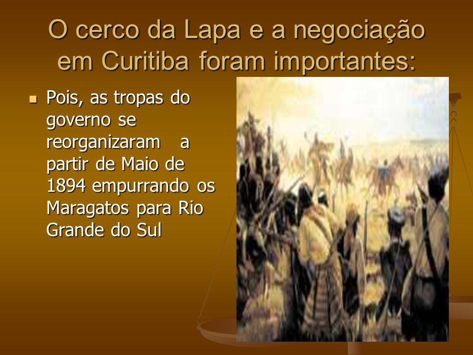 O cerco da Lapa e a negociação em Curitiba foram importantes: Pois, as tropas do governo se reorganizaram a partir de Maio de 1894 empurrando os Marag