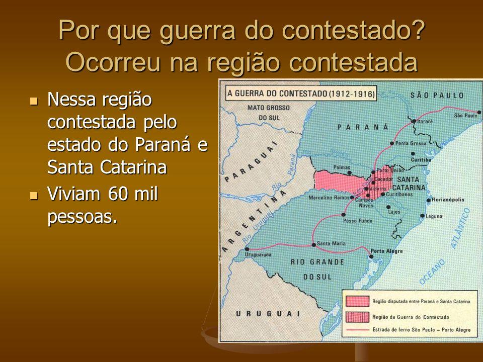 Por que guerra do contestado? Ocorreu na região contestada Nessa região contestada pelo estado do Paraná e Santa Catarina Nessa região contestada pelo