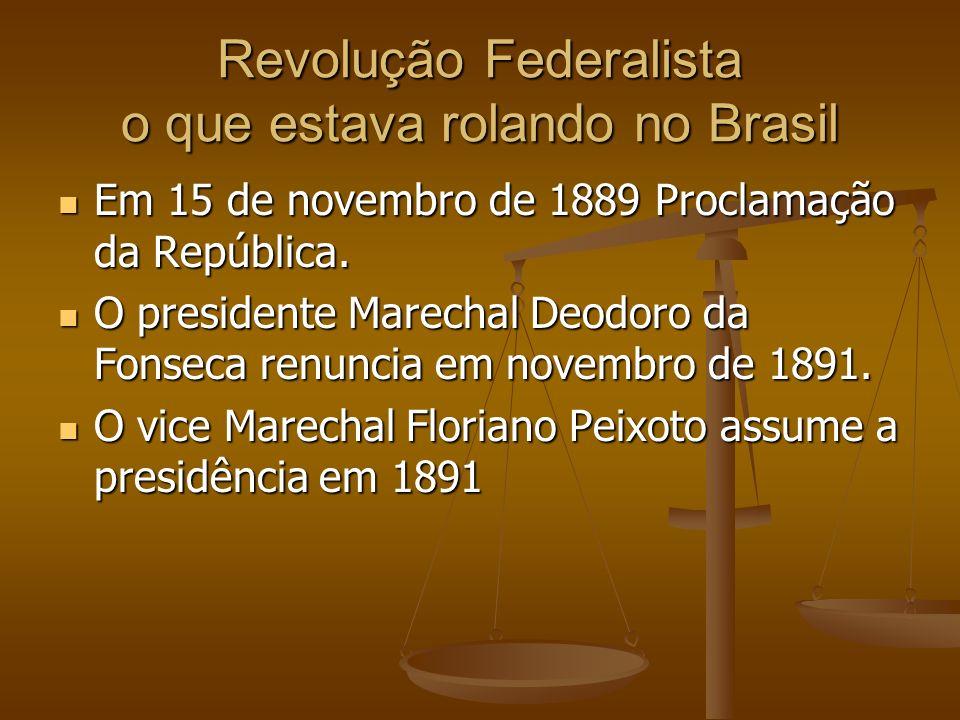 Revolução Federalista o que estava rolando no Brasil Em 15 de novembro de 1889 Proclamação da República. Em 15 de novembro de 1889 Proclamação da Repú
