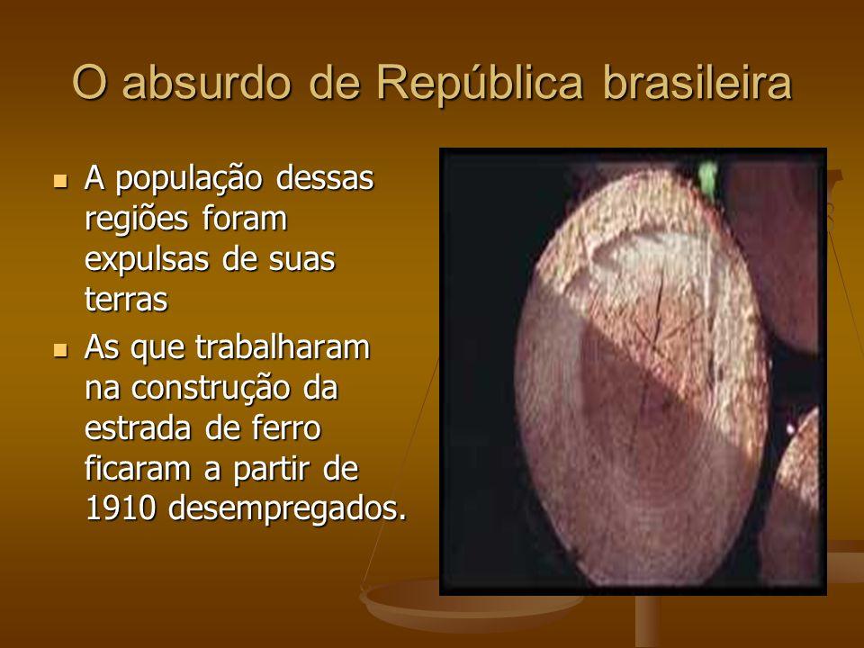 O absurdo de República brasileira A população dessas regiões foram expulsas de suas terras A população dessas regiões foram expulsas de suas terras As