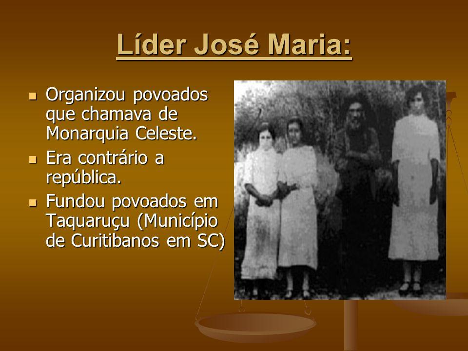 Líder José Maria: Organizou povoados que chamava de Monarquia Celeste. Organizou povoados que chamava de Monarquia Celeste. Era contrário a república.