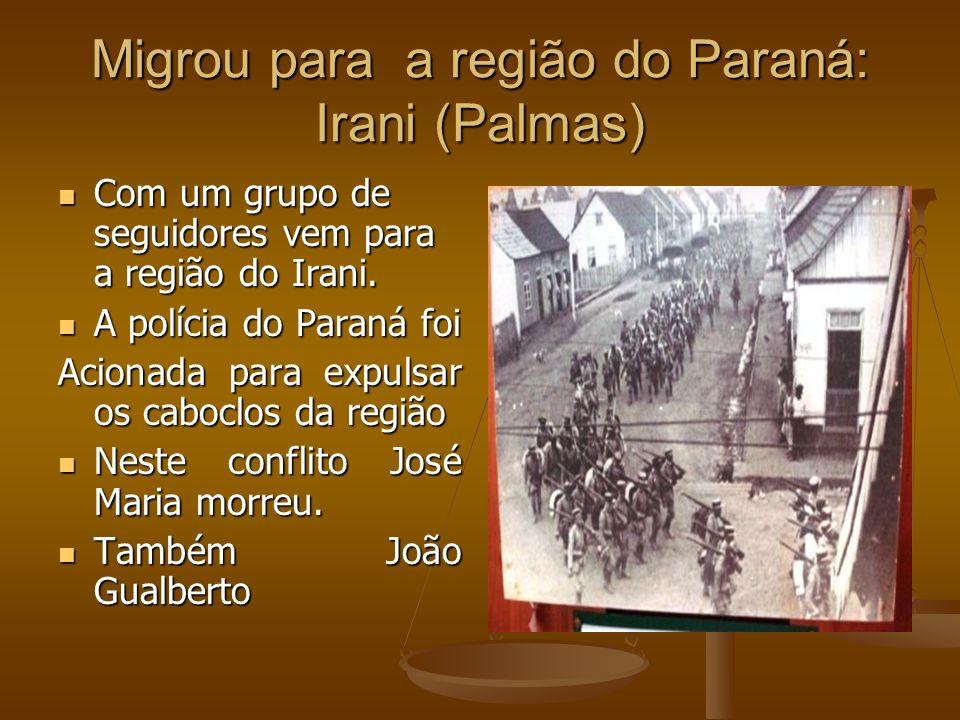 Migrou para a região do Paraná: Irani (Palmas) Com um grupo de seguidores vem para a região do Irani. Com um grupo de seguidores vem para a região do