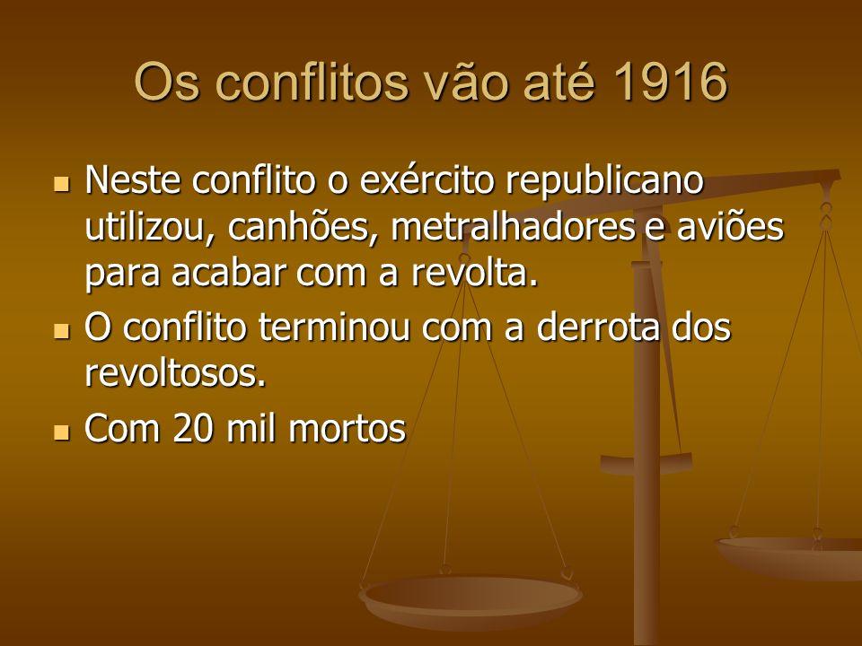 Os conflitos vão até 1916 Neste conflito o exército republicano utilizou, canhões, metralhadores e aviões para acabar com a revolta. Neste conflito o