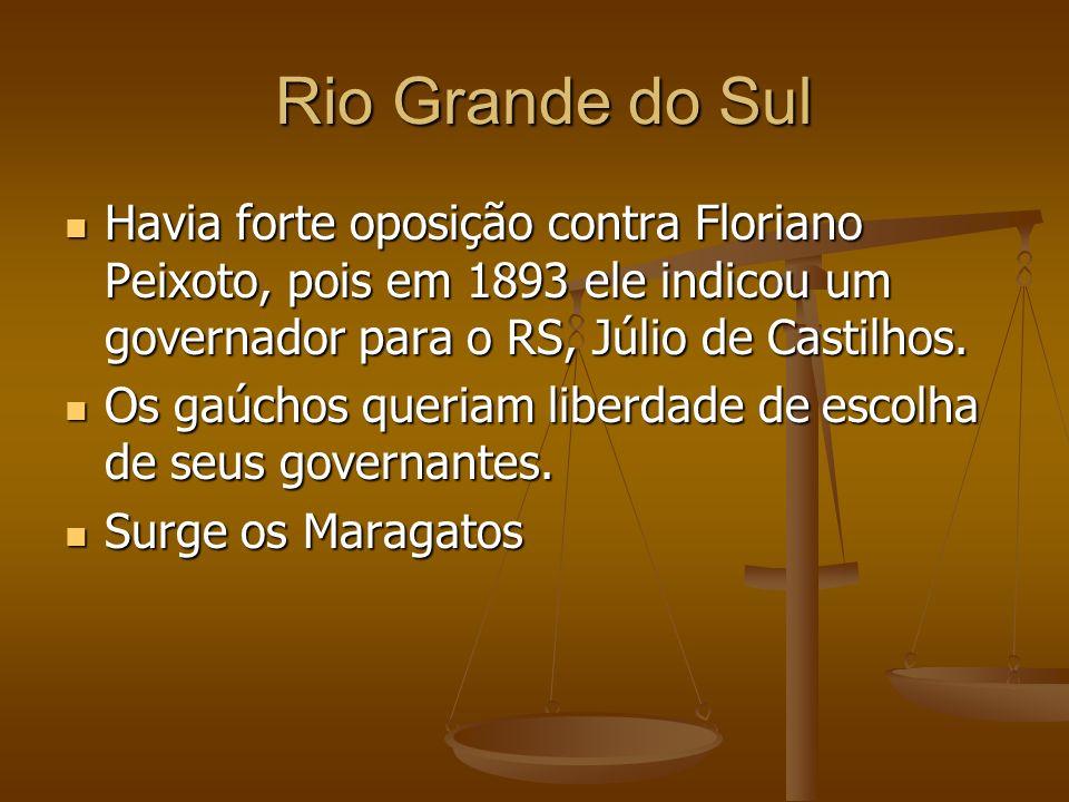 Rio Grande do Sul Rio Grande do Sul Havia forte oposição contra Floriano Peixoto, pois em 1893 ele indicou um governador para o RS, Júlio de Castilhos