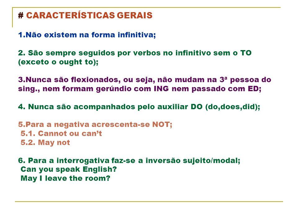 # CARACTERÍSTICAS GERAIS 1.Não existem na forma infinitiva; 2. São sempre seguidos por verbos no infinitivo sem o TO (exceto o ought to); 3.Nunca são