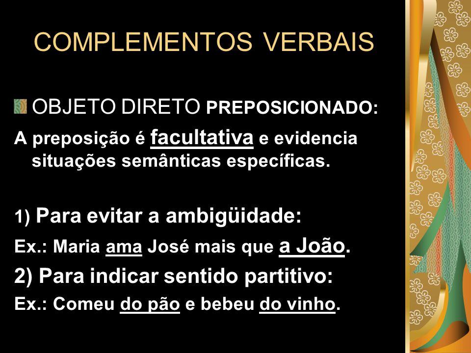 COMPLEMENTOS VERBAIS OBJETO DIRETO PREPOSICIONADO: A preposição é facultativa e evidencia situações semânticas específicas. 1) Para evitar a ambigüida
