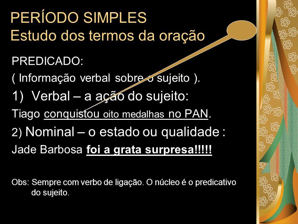 PERÍODO SIMPLES Estudo dos termos da oração 3) Predicado verbo-nominal: (AÇÃO + ESTADO OU QUALIDADE) Ex.1: Nós viajaremos tranqüilos.