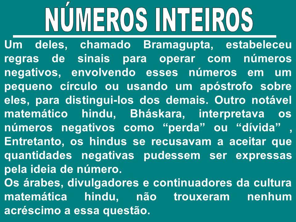 Um deles, chamado Bramagupta, estabeleceu regras de sinais para operar com números negativos, envolvendo esses números em um pequeno círculo ou usando