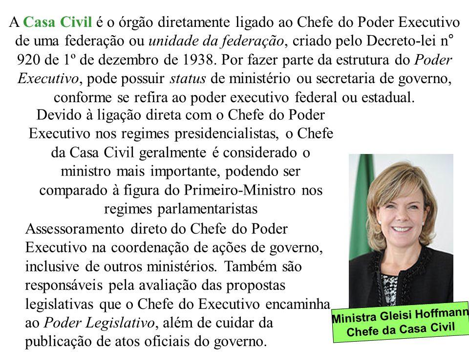 Ministra Gleisi Hoffmann Chefe da Casa Civil A Casa Civil é o órgão diretamente ligado ao Chefe do Poder Executivo de uma federação ou unidade da fede