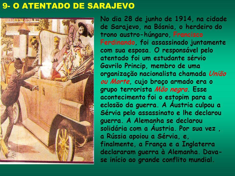 9- O ATENTADO DE SARAJEVO No dia 28 de junho de 1914, na cidade de Sarajevo, na Bósnia, o herdeiro do trono austro-húngaro, Francisco Ferdinando, foi