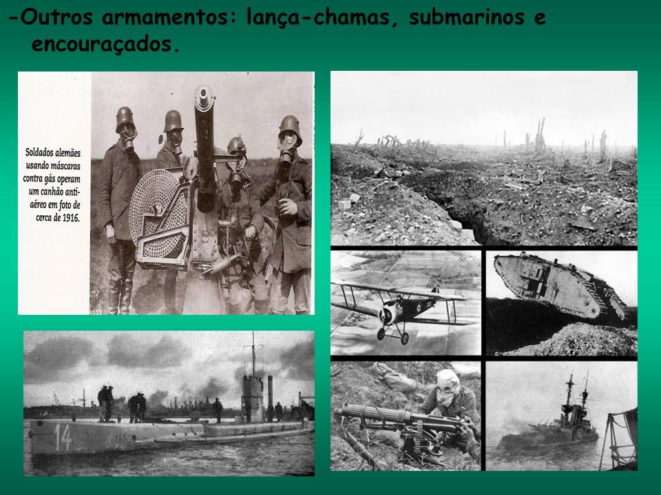 -Outros armamentos: lança-chamas, submarinos e encouraçados.