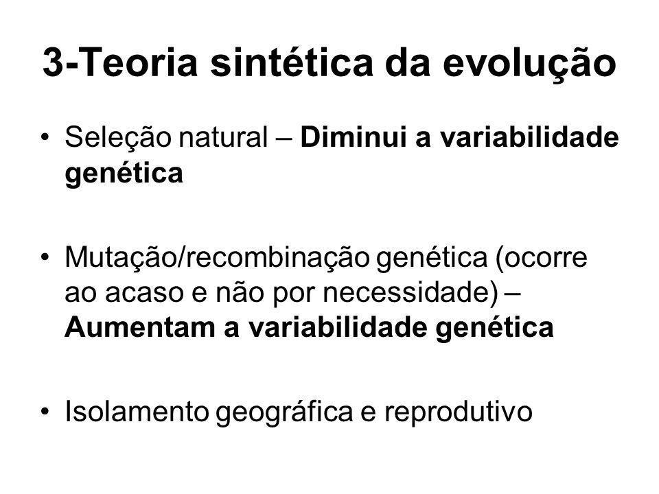 3-Teoria sintética da evolução Seleção natural – Diminui a variabilidade genética Mutação/recombinação genética (ocorre ao acaso e não por necessidade) – Aumentam a variabilidade genética Isolamento geográfica e reprodutivo