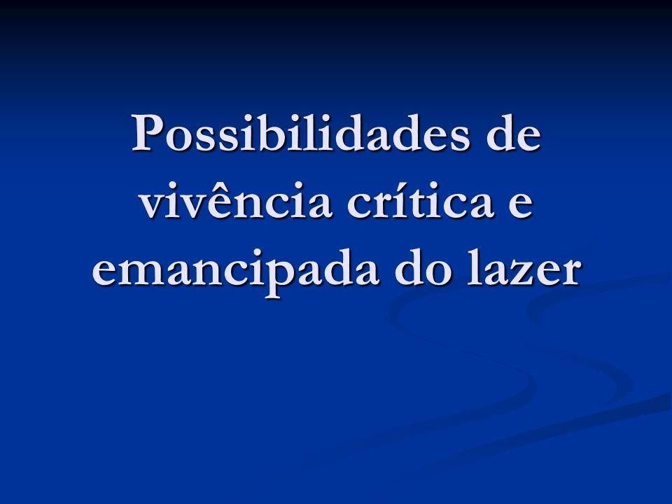 Possibilidades de vivência crítica e emancipada do lazer