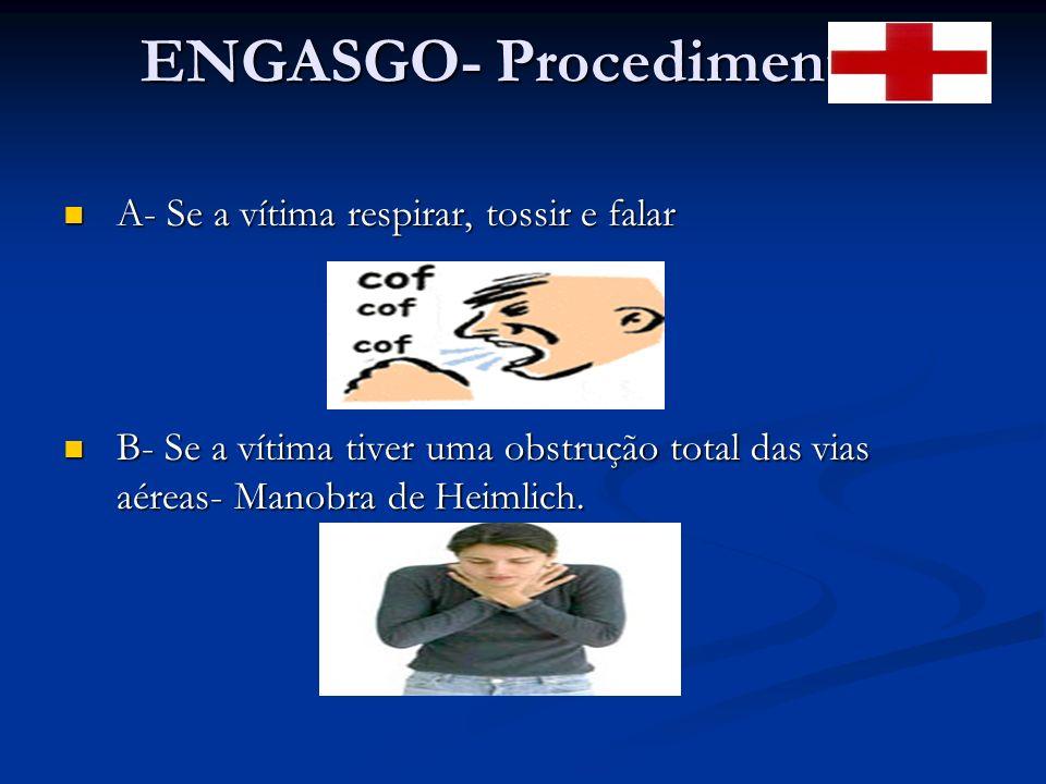 ENGASGO- Procedimentos A- Se a vítima respirar, tossir e falar A- Se a vítima respirar, tossir e falar B- Se a vítima tiver uma obstrução total das vias aéreas- Manobra de Heimlich.