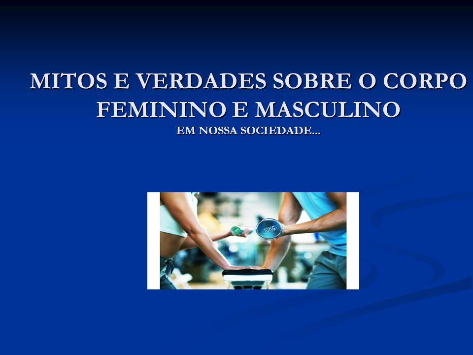 MITOS E VERDADES SOBRE O CORPO FEMININO E MASCULINO EM NOSSA SOCIEDADE...