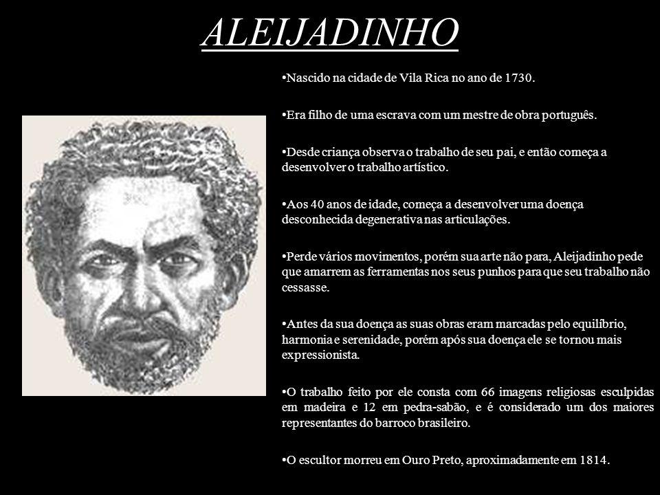 ALEIJADINHO Nascido na cidade de Vila Rica no ano de 1730. Era filho de uma escrava com um mestre de obra português. Desde criança observa o trabalho