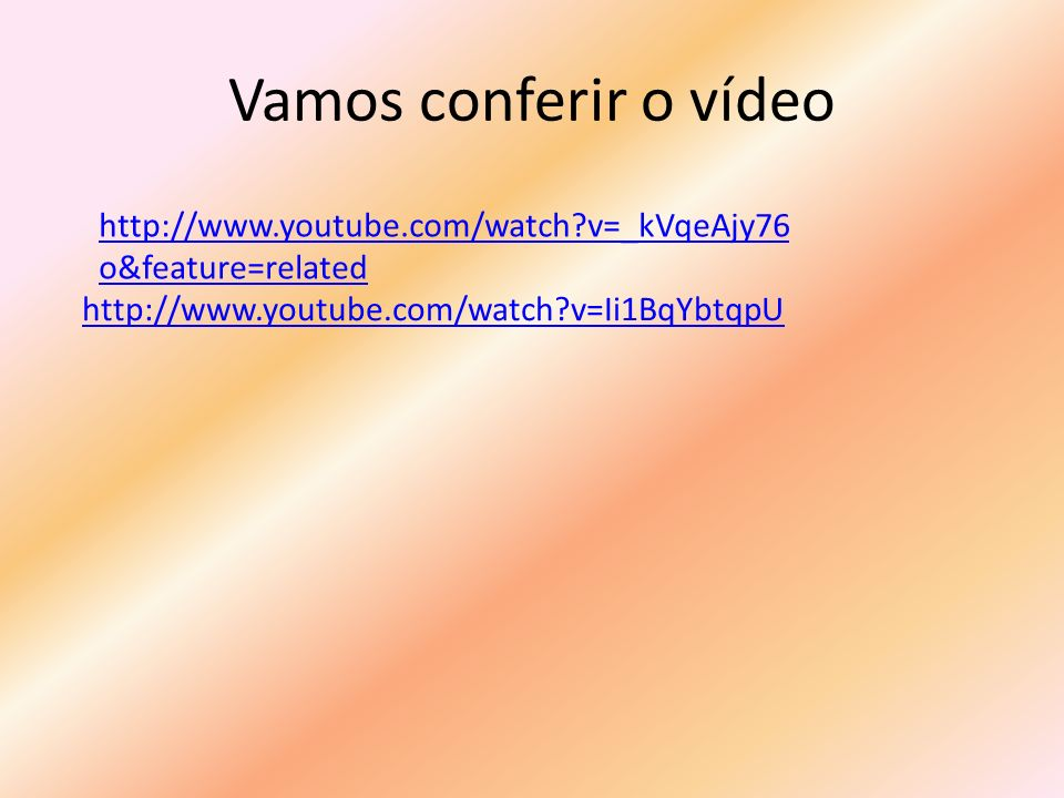 Vamos conferir o vídeo http://www.youtube.com/watch?v=Ii1BqYbtqpU http://www.youtube.com/watch?v=_kVqeAjy76 o&feature=related