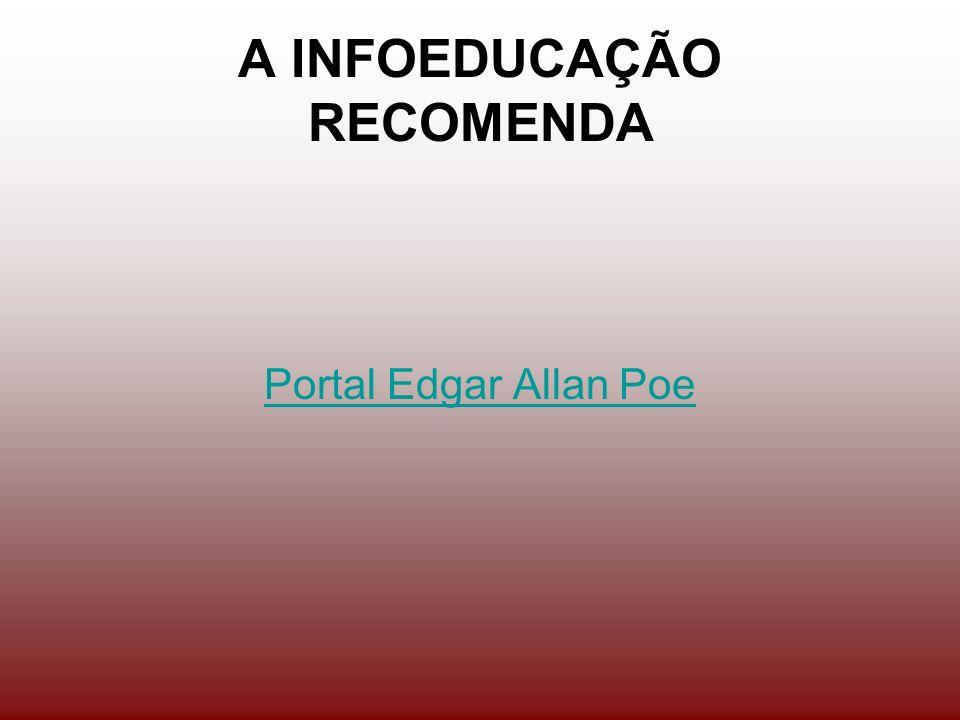 A INFOEDUCAÇÃO RECOMENDA Portal Edgar Allan Poe