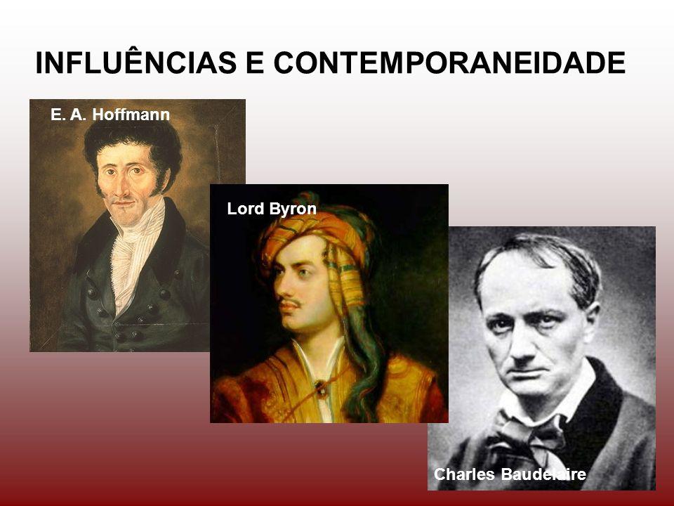 INFLUÊNCIAS E CONTEMPORANEIDADE E. A. Hoffmann Lord Byron Charles Baudelaire