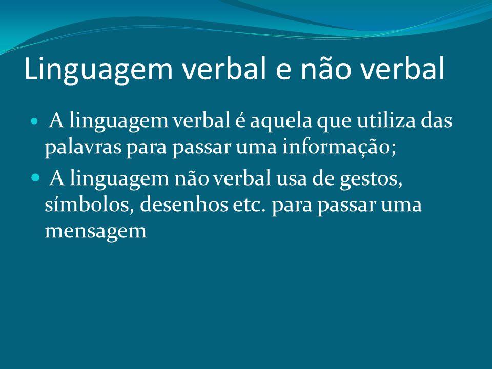 Linguagem verbal e não verbal A linguagem verbal é aquela que utiliza das palavras para passar uma informação; A linguagem não verbal usa de gestos, s