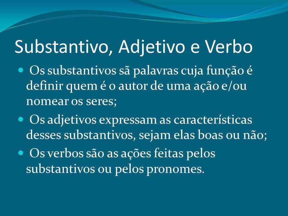 Substantivo, Adjetivo e Verbo Os substantivos sã palavras cuja função é definir quem é o autor de uma ação e/ou nomear os seres; Os adjetivos expressa
