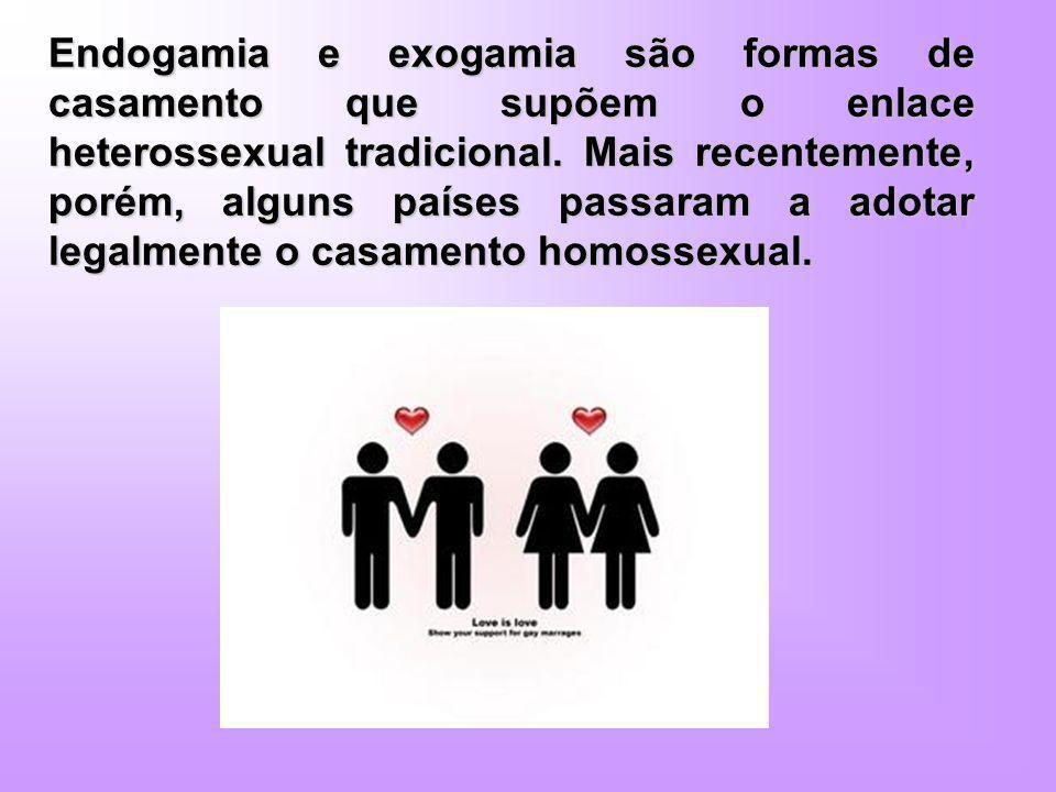 Endogamia e exogamia são formas de casamento que supõem o enlace heterossexual tradicional. Mais recentemente, porém, alguns países passaram a adotar