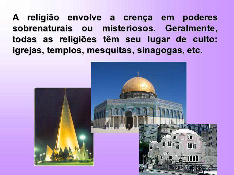A religião envolve a crença em poderes sobrenaturais ou misteriosos. Geralmente, todas as religiões têm seu lugar de culto: igrejas, templos, mesquita