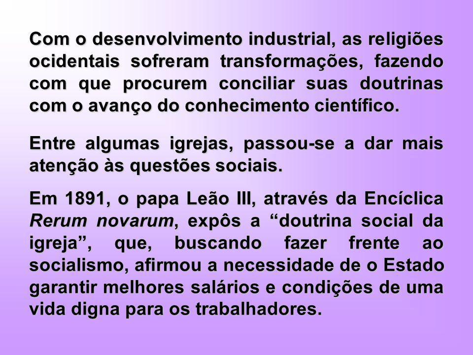 Com o desenvolvimento industrial, as religiões ocidentais sofreram transformações, fazendo com que procurem conciliar suas doutrinas com o avanço do c