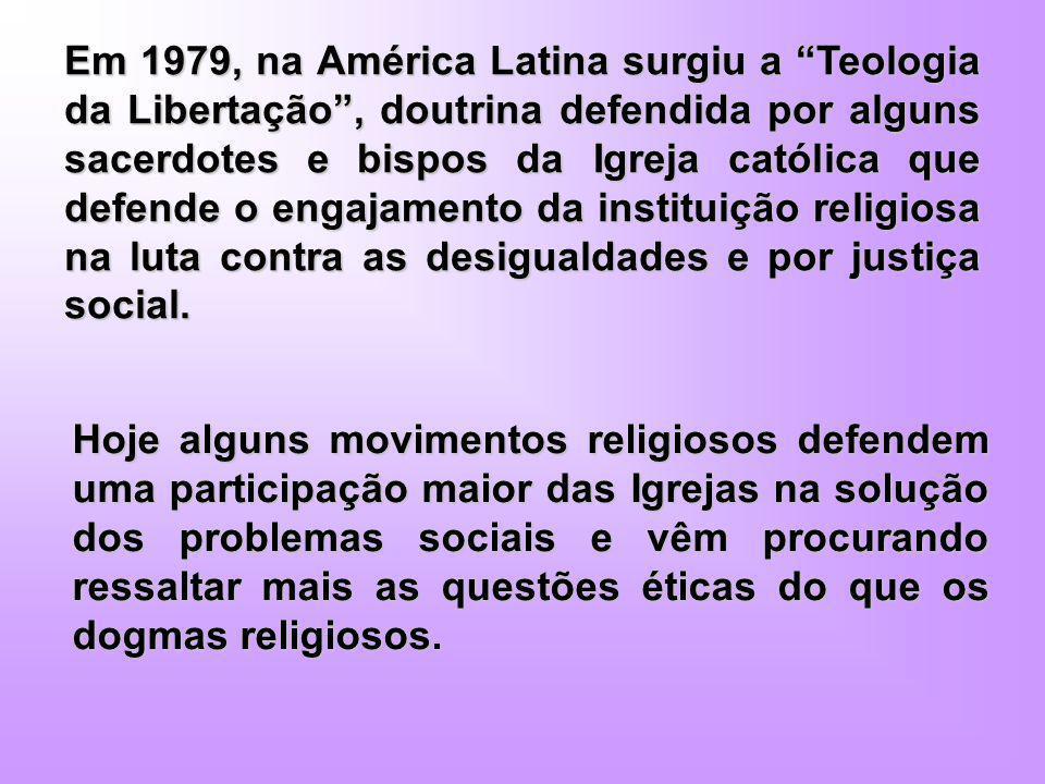 Em 1979, na América Latina surgiu a Teologia da Libertação, doutrina defendida por alguns sacerdotes e bispos da Igreja católica que defende o engajam
