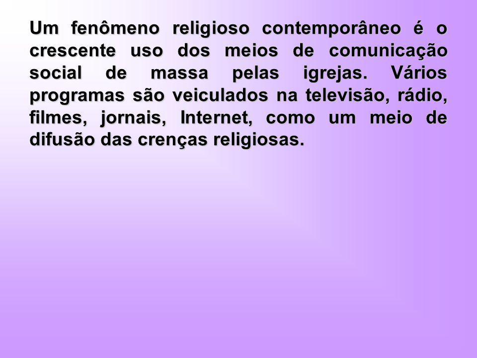 Um fenômeno religioso contemporâneo é o crescente uso dos meios de comunicação social de massa pelas igrejas. Vários programas são veiculados na telev