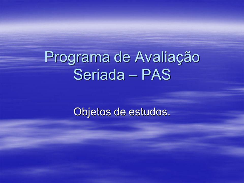Programa de Avaliação Seriada – PAS Objetos de estudos.