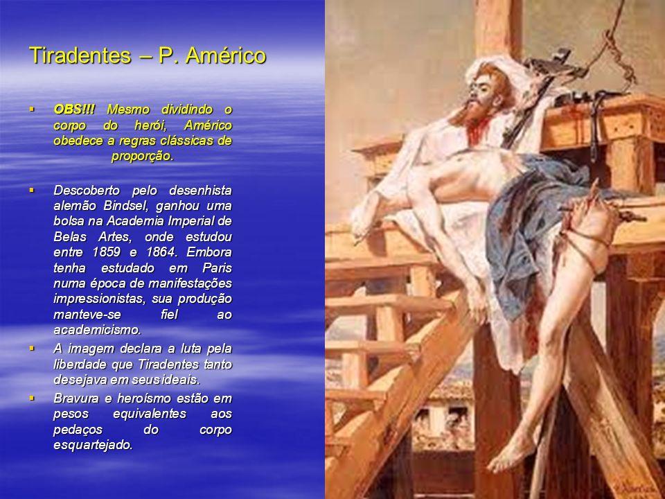 Tiradentes – P. Américo OBS!!! Mesmo dividindo o corpo do herói, Américo obedece a regras clássicas de proporção. OBS!!! Mesmo dividindo o corpo do he
