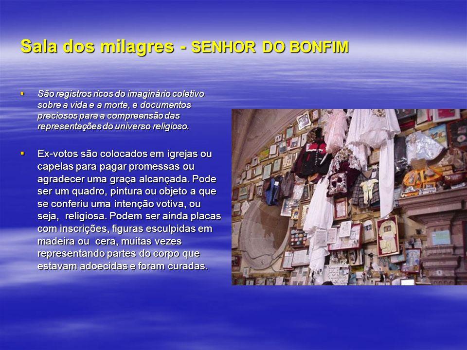 Sala dos milagres - SENHOR DO BONFIM São registros ricos do imaginário coletivo sobre a vida e a morte, e documentos preciosos para a compreensão das
