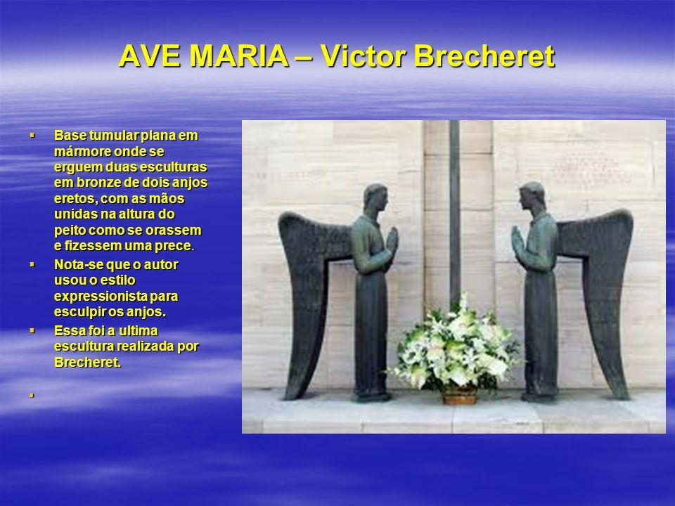 AVE MARIA – Victor Brecheret Base tumular plana em mármore onde se erguem duas esculturas em bronze de dois anjos eretos, com as mãos unidas na altura