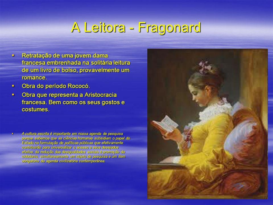 A Leitora - Fragonard Retratação de uma jovem dama francesa embrenhada na solitária leitura de um livro de bolso, provavelmente um romance. Retratação