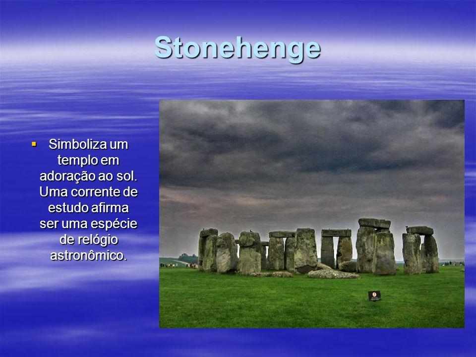 Stonehenge Simboliza um templo em adoração ao sol. Uma corrente de estudo afirma ser uma espécie de relógio astronômico. Simboliza um templo em adoraç