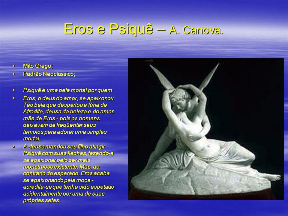 Eros e Psiquê – A. Canova. Mito Grego; Mito Grego; Padrão Neoclassico; Padrão Neoclassico; Psiquê é uma bela mortal por quem Psiquê é uma bela mortal