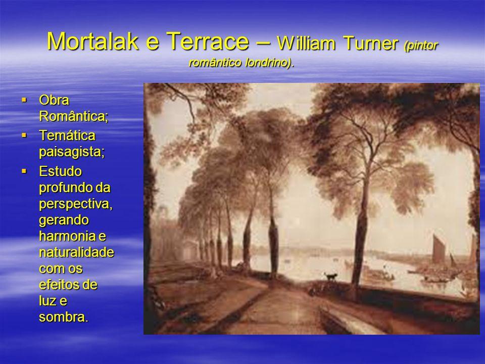 Mortalak e Terrace – William Turner (pintor romântico londrino). Obra Romântica; Obra Romântica; Temática paisagista; Temática paisagista; Estudo prof