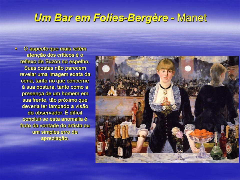 Um Bar em Folies-Bergère - Manet O aspecto que mais retém atenção dos críticos é o reflexo de Suzon no espelho. Suas costas não parecem revelar uma im