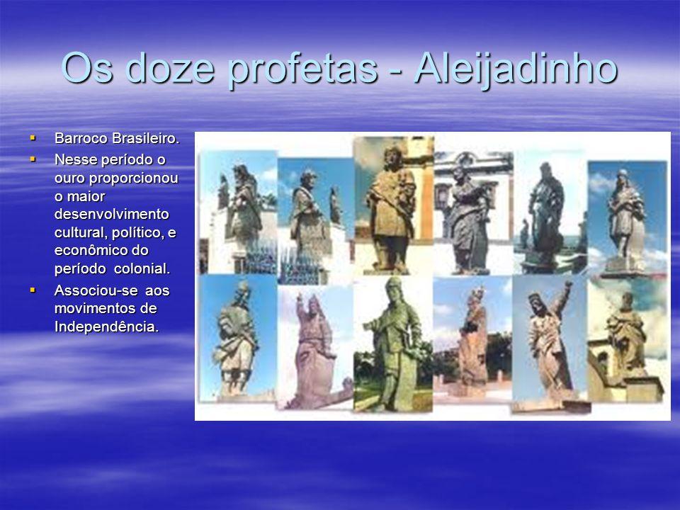 Os doze profetas - Aleijadinho Barroco Brasileiro. Barroco Brasileiro. Nesse período o ouro proporcionou o maior desenvolvimento cultural, político, e