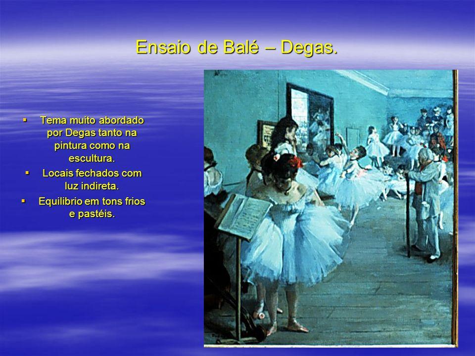 Ensaio de Balé – Degas. Tema muito abordado por Degas tanto na pintura como na escultura. Tema muito abordado por Degas tanto na pintura como na escul