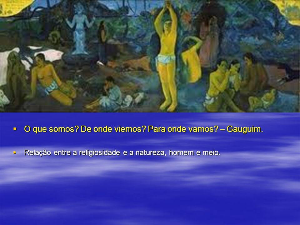 O que somos? De onde viemos? Para onde vamos? – Gauguim. O que somos? De onde viemos? Para onde vamos? – Gauguim. Relação entre a religiosidade e a na