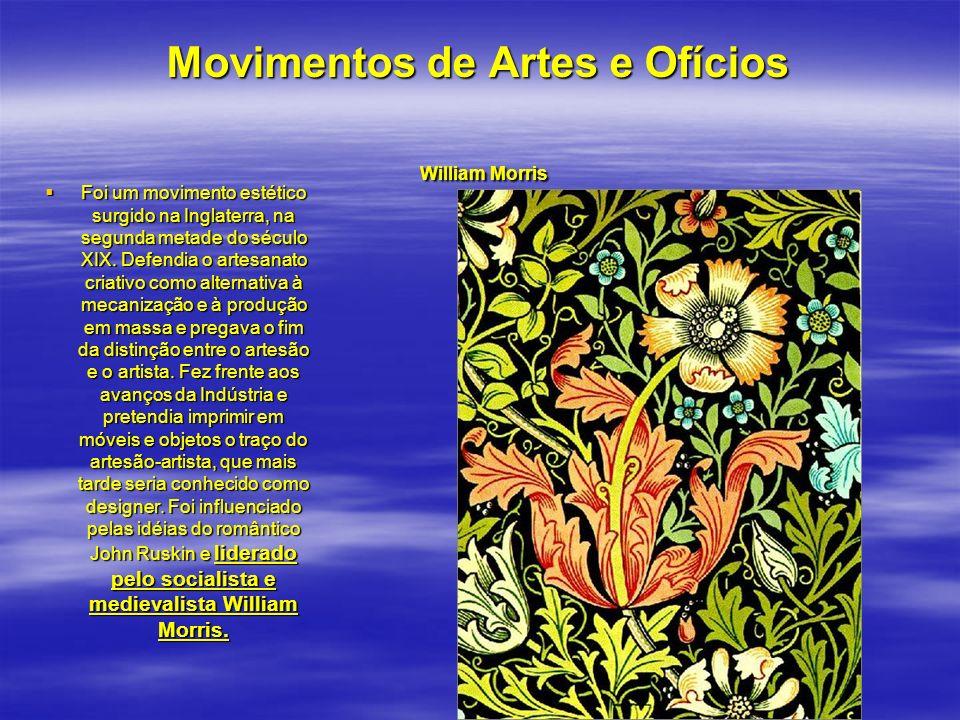 Movimentos de Artes e Ofícios William Morris Foi um movimento estético surgido na Inglaterra, na segunda metade do século XIX. Defendia o artesanato c