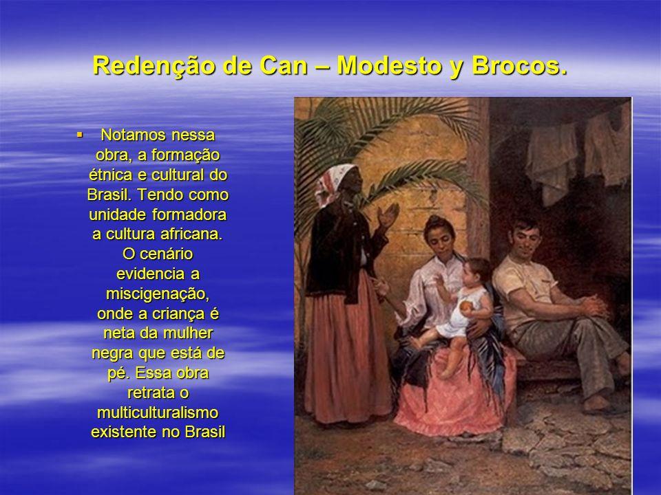 Redenção de Can – Modesto y Brocos. Notamos nessa obra, a formação étnica e cultural do Brasil. Tendo como unidade formadora a cultura africana. O cen