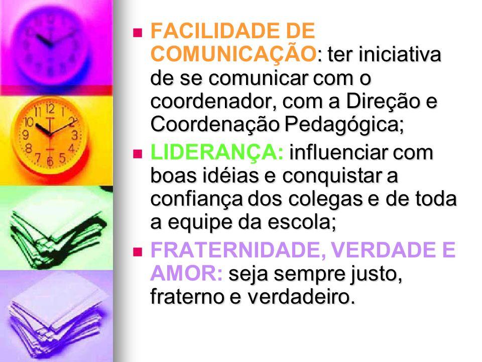 : ter iniciativa de se comunicar com o coordenador, com a Direção e Coordenação Pedagógica; FACILIDADE DE COMUNICAÇÃO: ter iniciativa de se comunicar