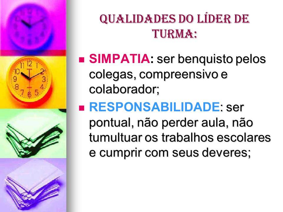 QUALIDADES DO LÍDER DE TURMA: ser benquisto pelos colegas, compreensivo e colaborador; SIMPATIA: ser benquisto pelos colegas, compreensivo e colaborad